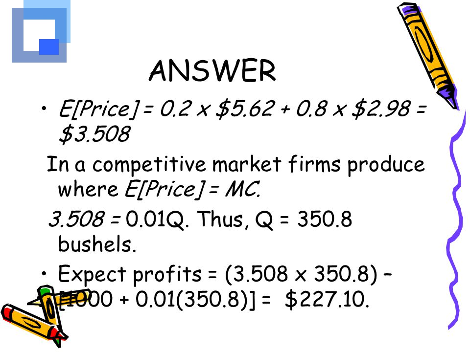 ANSWER E[Price] = 0.2 x $5.62 + 0.8 x $2.98 = $3.508